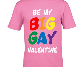 6acb0826 Funny Be My Big Gay Valentine Slogan LGBT LGBTQI Gay Pride Motif novelty  Valentines Day gift Men's Unisex t-shirt top Choice of Colour