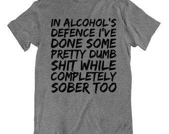 809d903c80 In Alcohols defence Dumb While Sober Comedy Slogan Mens Funny T Shirt
