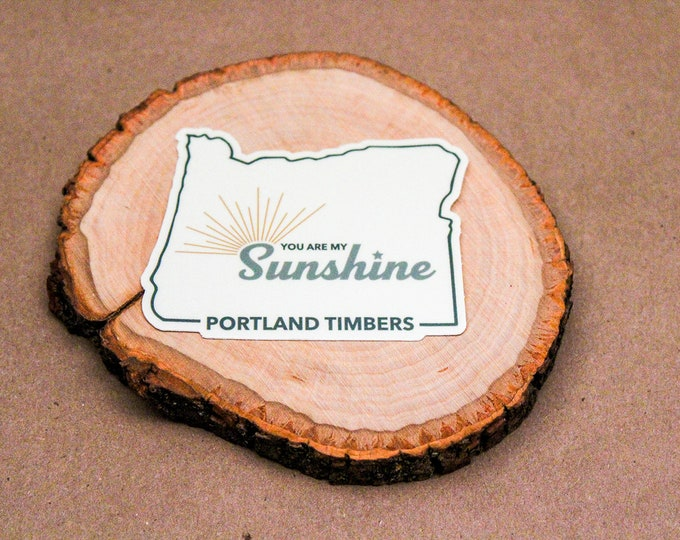 Portland Timbers, You are my Sunshine Sticker, Portland Timbers, Stickers, MLS Timbers, Portland Oregon Soccer, Vinyl Stickers, Rose City