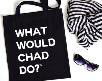 What Would Chad Do?™  Tote Cotton Bag, Swag Bag, Gift Bag, Eco-friendly Tote, Shopping Tote, Travel Tote