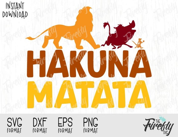 Svg Lion King Hakuna Matata Quote, Disney Inspired Design for Cutting  Machines, Svg, Png, Dxf, Eps Formats