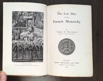 The Last Days of the French Monarchy - Sophia H MaxLehose - 1901 - History H/B