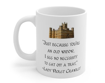 Downton Abbey Violet Mug - Downton Abbey Quote - Violet Quote - Old Widow - Highclere Castle Mug - Downton Abbey Mug - Downton Abbey Gifts