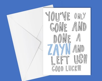 Leaving Card | Sorry you're leaving | Funny Leaving Card | Missing you Card | Zayn | One Direction Card | Funny Missing you Card