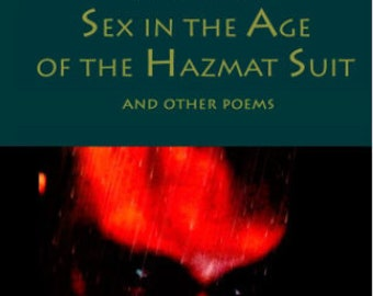 Sex in the Age of the Hazmat Suit & Other Poems