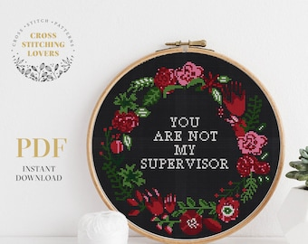 You are not my supervisor - subversive cross stitch pattern, floral wreath design, embroidery pattern, home decor, instant download PDF