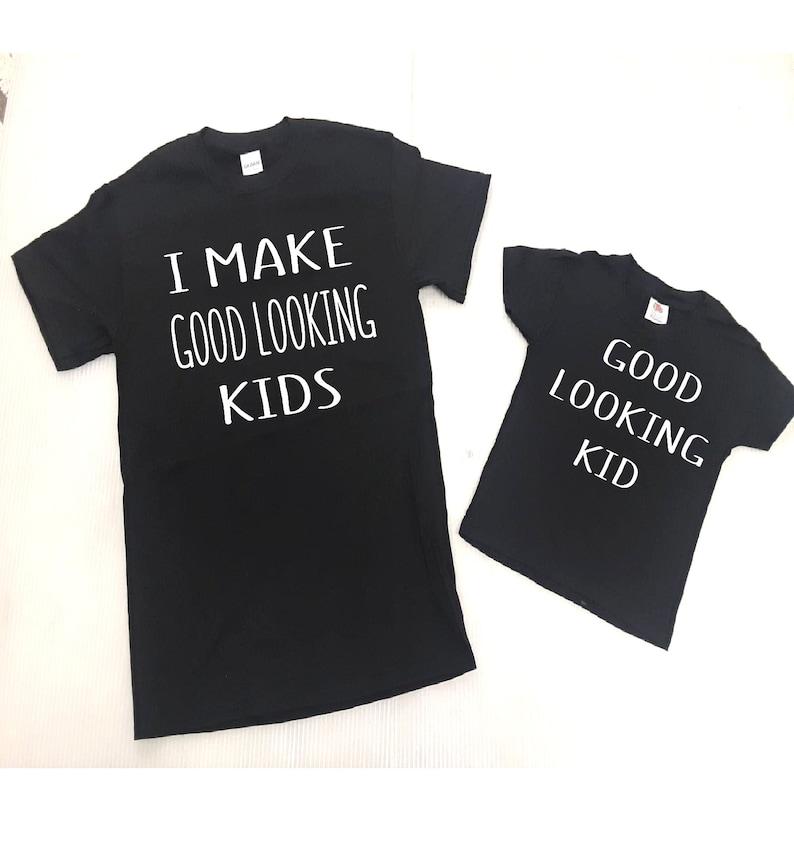Family shirts Onesies Kids Shirts Fun Shirt father and baby shirts I Make Good Looking Kids Good Looking Kid Father and Son T-Shirts