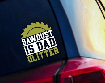 Sawdust is Dad Glitter Vinyl Decal - Decal for Truck - Funny Dad Gift - Truck Decal