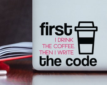 First I Drink the Coffee Then I Write the Code Decal - Decal for Laptop - Gift for Programmer