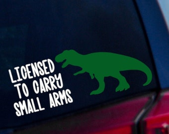 4ec3b63bc Licensed to Carry Small Arms Vinyl Decal - T-rex Decal - Pro Gun Decal
