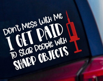 I Get Paid to Stab People with Sharp Objects Decal - Phlebotomist Decal - Nurse Decal - Decal for Laptop
