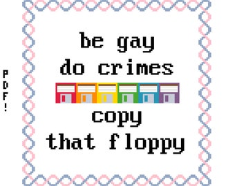 """pattern for """"be gay, do crimes, copy that floppy"""""""