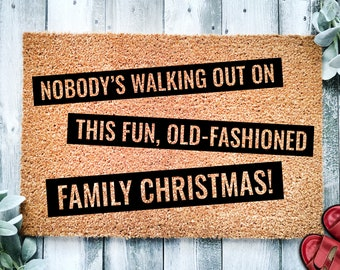 Nobody's Walking Out On This Fun, Old-Fashioned Family Christmas   Funny Christmas Doormat   Christmas Holiday Gift   Welcome Mat   Doormat