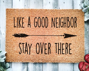 Like a Good Neighbor Stay Over There | Funny Go Away Doormat | Welcome Mat | Funny Door Mat | Funny Gift | Home Doormat | Housewarming Gift