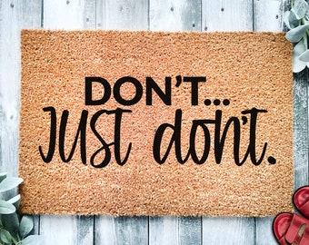 Don't... Just Don't   Funny Go Away Door mat   Welcome Mat   Doormat   Funny Gift   Home Doormat   House Warming Gift   Closing Gift   Rug