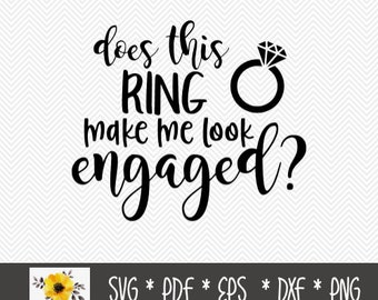 Does this ring make me look engaged? SVG   Silhouette Cut File   Cricut Cut File   .svg   .dxf   .png   .eps   .pdf
