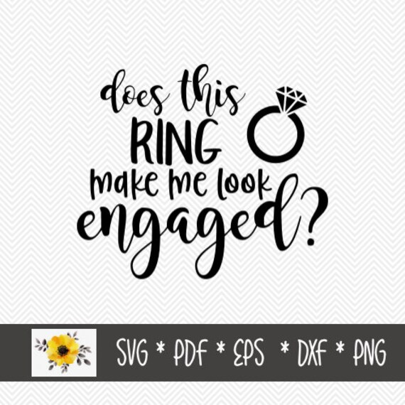 Does This Ring Make Me Look Engaged Svg Silhouette Cut File Etsy