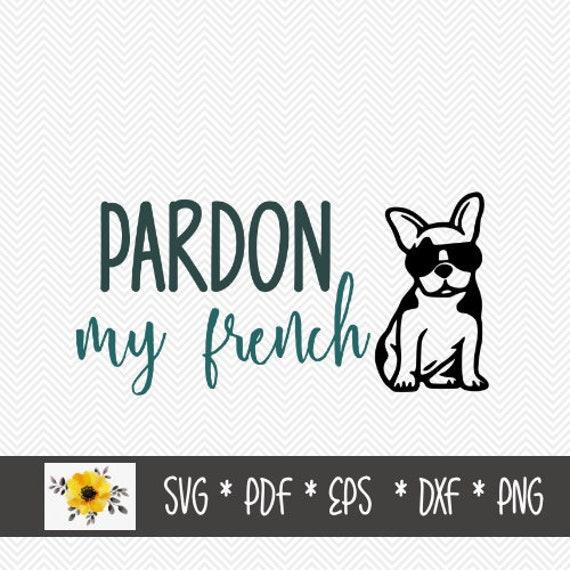 Pardon My French Svg French Bulldog Frenchie Silhouette Etsy