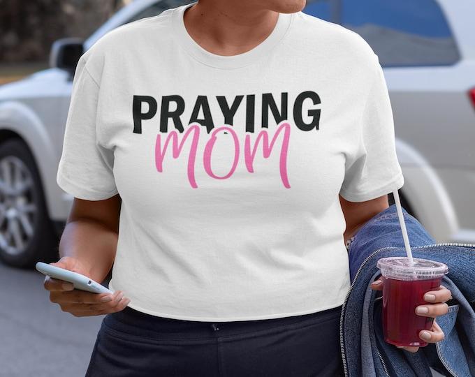 Praying Mom, Mom Shirt, Mother's Day, Mom Life, Mom Gift