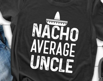 154811a0 Nacho average Uncle, Shirt, Funny, Short-Sleeve Unisex T-Shirt, awesome  uncle, proud uncle, gift for uncle, amazing uncle, family tee