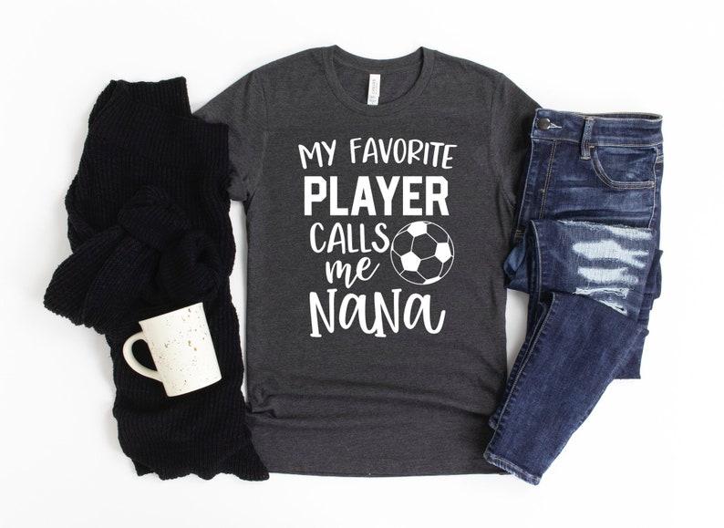 Soccer Shirt Cute Nana Soccer Gift My Favorite Player Calls Me Nana Soccer Gift