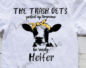 5676dd8a6 The trash gets picked up tomorrow, Heifer - PNG - sublimation download