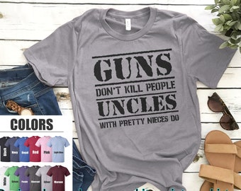 3eba6578 Uncle Tshirt for Fathers Day, Gifts for Uncle, Guns Don't Kill People  Uncles With Pretty Nieces Do Funny Shirt, Uncle T-shirt, Uncle gifts