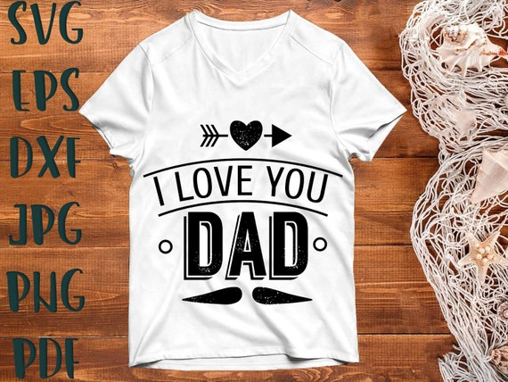 Dad Svg I Love You Dad Svg Father S Day Svg Dad Svg Etsy