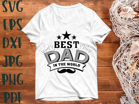 Dad Svg Best Dad In The World Svgfather S Day Svg Dad Etsy