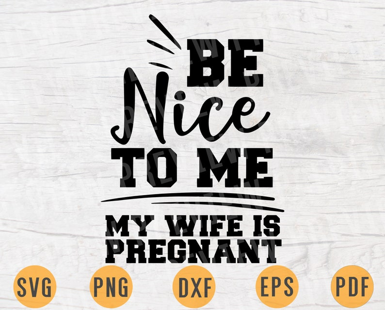 Be nice to me my wife is pregnant SVG Cricut Cut Files | Etsy