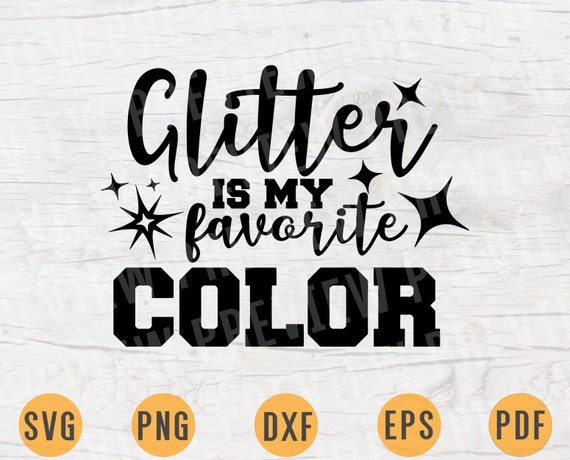Glitter Is My Favorite Color Svg Quotes Svg Cricut Cut Files Etsy