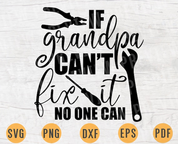 If Grandpa Can T Fix It No One Can Quote Svg Cricut Cut Etsy
