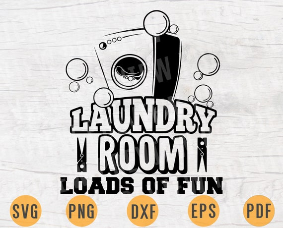 Laundry Room Loads Of Fun Svg Quotes Svg Cricut Cut Files Etsy