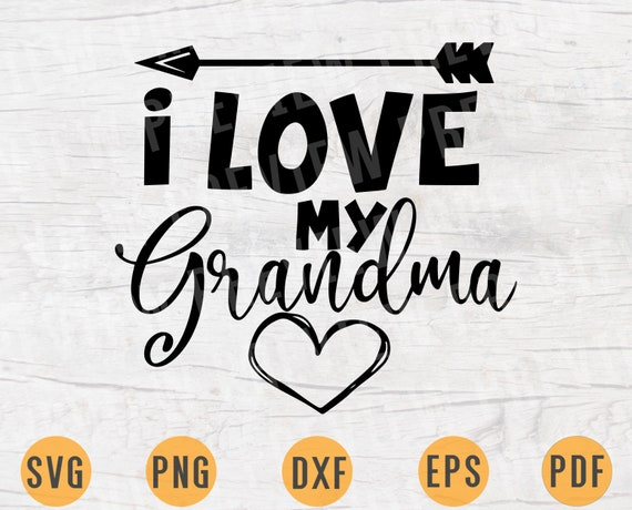 I Love My Grandma Svg Grandma Quote Svg Cricut Cut Files Digital Svg Art  Vector INSTANT DOWNLOAD Cameo File Svg Iron On Shirt n244