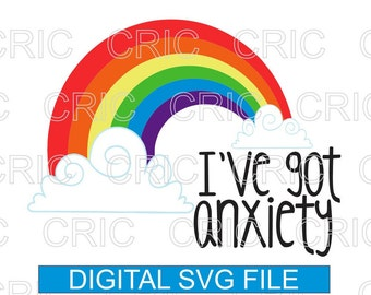 1f3d143a6e6e I've Got Anxiety- SVG Download, Cricut Silhouette Cut File, Decal, T-Shirt,  Mug, Funny Stencil, Funny Emotional Design, Adult Humor, Rainbow