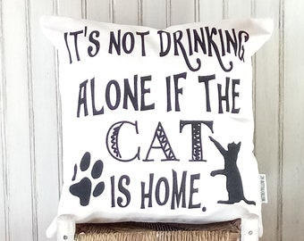 It's Not Drinking Alone if the Cat is Home - Decorative Pillow Cover Only- Kansas City, MO-by Metro Pillow KC