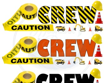 DIGITAL DOWNLOAD Crew Construction Birthday  Design - also Mom, Dad, Sister, Brother, etc.