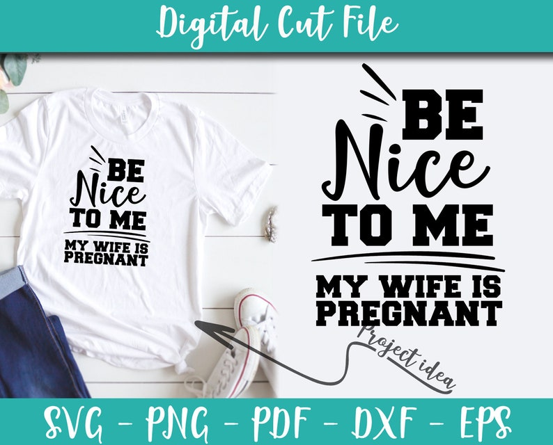 Be nice to me my wife is pregnant Svg File Pregnancy