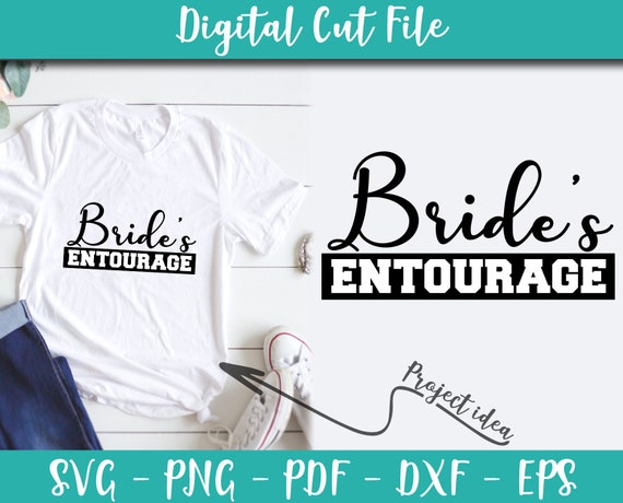 Bride Entourage SVG file Bride Sayings Bridesmaid Quotes Bride Svg Cricut  INSTANT DOWNLOAD Bridesmaid Shirt Wedding Iron on Transfer n629