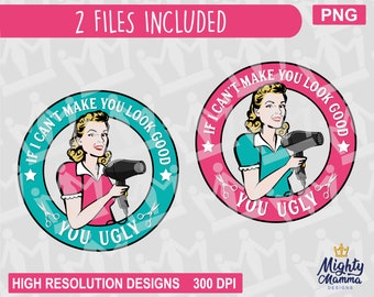 Hair Dresser If I Can't Make You Look Good You Ugly Retro Woman PNG | For Print, waterslides, sublimation, scissors, blow dryer, stylist