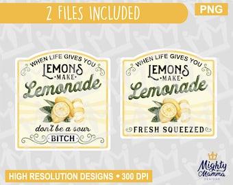 When Life Gives you Lemons Make Lemonade PNG, Sour Bitch lemon, print file, waterslides & sublimation, for cups, jars, shirts, cricut, etc