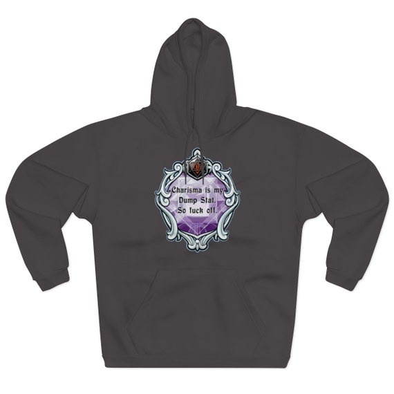 Charisma is My Dump Stat Caverns /& Creatures RPG Unisex Hoodie So Fuck Off.
