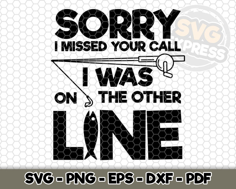 Download Art Collectibles Clip Art Svg File For Silhouette Cameo Svg Cut File Fishing Life Sorry I Miessed Your Call I Was On The Other Line Svg Cricut D081