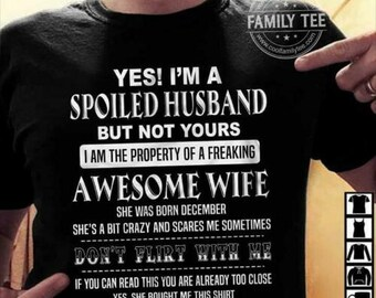 00c4f5355 I'm A Spoiled Husband The Property Of A Freaking Awesome Wife Born In  December