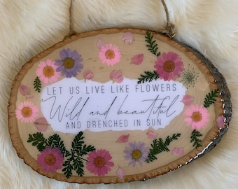 Flower Quote   Wood Slice Wall Hanging   Wall Decor   Wall Art   Boho Style   Handmade   Resin and Flowers   Nature Art   Natural