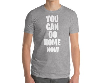 de444f42 You Can Go Home Now shirt, Sweat activated T shirt, Workout Motivation t- shirt, Fitness gifts, Funny Gym Tee Short-Sleeve T-Shirt