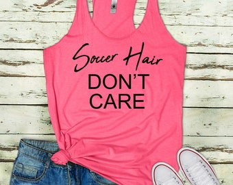 57415a2fd4ab0b Soccer Hair Don t Care Tank Funny Ladies Racerback Shirt Tank Girl Life  Womens Tank Collection