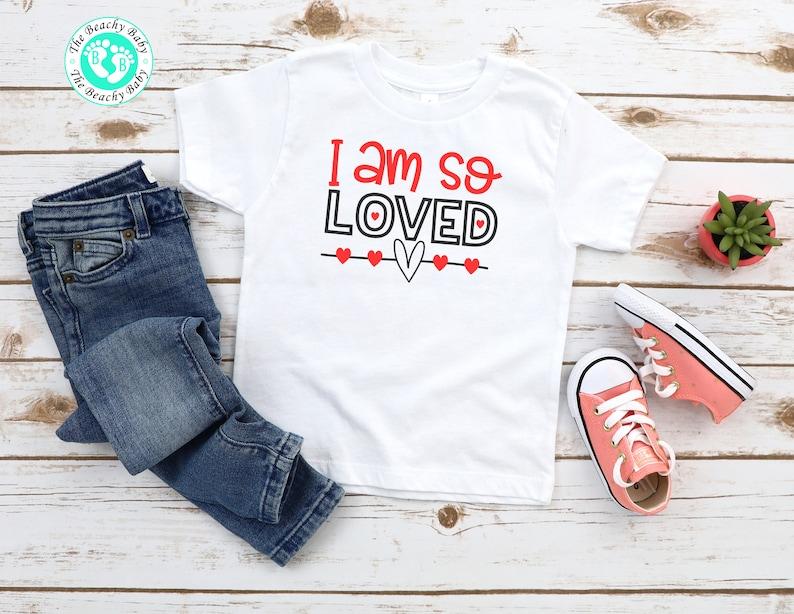 Toddler Valentines Day Girl Valentine/'s Day Shirt Valentine/'s Day Toddler Shirt Boy Valentine/'s Day Shirt I Am So Loved Infant Shirt