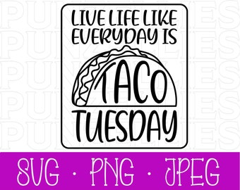 Live life like everyday is Taco Tuesday SVG,PNG, and JPEG file