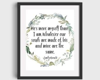 Emily Bronte Quote He's more myself Art Printable DIGITAL DOWNLOAD